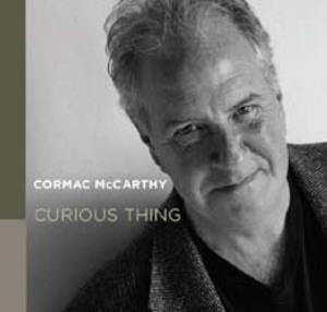 Cormac McCarthy Curious Thing